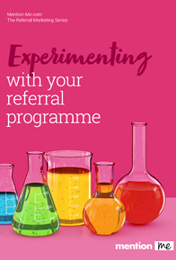 Experimenting with your referral programme
