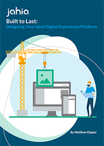 Built to Last: Designing Your Ideal Digital Experience Platform