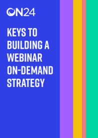 Keys to Building a Webinar On-Demand Strategy