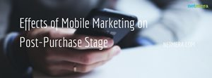 Effects Of Mobile Marketing On Post-Purchase Stage