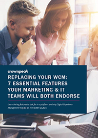 Replacing Your WCM: 7 Essential Features Your Marketing & IT Teams Will Both Endorse