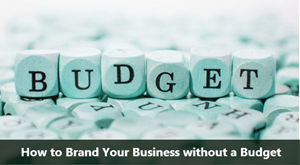 How To Brand Your Business Without A Budget