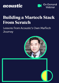 Building A MarTech Stack From Scratch - Lessons From Acoustic's Own MarTech Journey