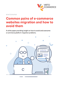 Common Pains of e-commerce Website Migration - and how to avoid them