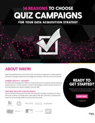 14 Reasons to Choose Quiz Campaigns for your Data Acquisition Strategy