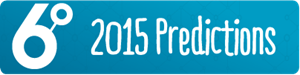 Six Degrees Group 2015 Predictions