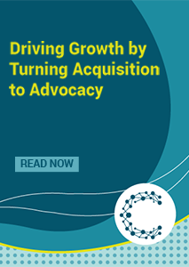 Driving Growth by Turning Acquisition to Advocacy