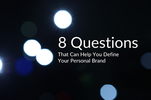 8 Questions That Can Help You Define Your Personal Brand
