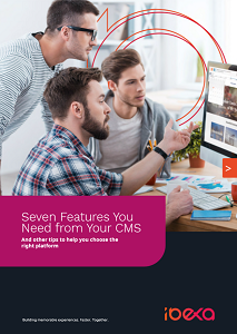 7 Features You Need From Your CMS