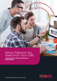 Seven Features You Need From Your Content Management System