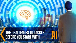 The Challenges to Tackle Before You Start With AI